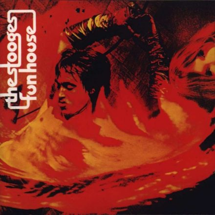 FUN HOUSE – The Stooges (1970)